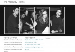 This eportfolio serves as the website for the Macaulay Triplets A Cappella group. It includes information regarding the group's biographies, repertoire, contact information, and upcoming performances. It is intended to be kept current as the group grows and shifts throughout the upcoming years.